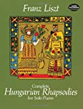 Complete Hungarian Rhapsodies for Solo Piano, Franz Liszt, 0486247449