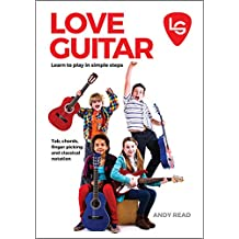 Love Guitar – Learn to Play in Simple Steps for young beginners: A clear and easy guide to the basics of guitar including TAB, chords, finger picking and ... notation written for young beginners