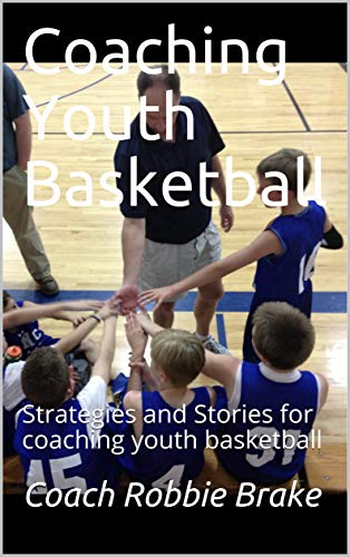 Coaching Youth Basketball: Strategies and Stories for coaching youth basketball (21 Basketball Book 1) por Coach Robbie Brake