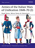#9: Armies of the Italian Wars of Unification 1848–70 (2): Papal States, Minor States & Volunteers (Men-at-Arms)