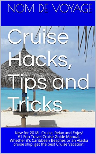 (Cruise Hacks, Tips and Tricks: Updated for 2018! Cruise, Relax and Enjoy! #1 Fun Travel Cruise Guide Manual. Whether it's Caribbean Beaches or an Alaska ... best Cruise Vacation! (Fun Travel Books))