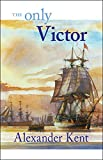 The Only Victor: The Richard Bolitho Novels
