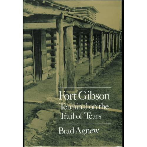 Fort Gibson: Terminal on the Trail of Tears Brad Agnew