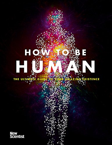 [Best] How to Be Human: The Ultimate Guide to Your Amazing Existence T.X.T