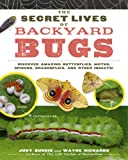The Secret Lives of Backyard Bugs, Judy Burris and Wayne Richards, 1603429859