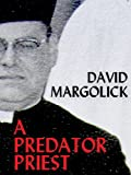Front cover for the book A Predator Priest (Kindle Single) by David Margolick