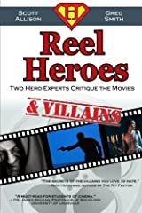 Reel Heroes & Villains: Two Hero Experts Critique the Movies (Volume 2)