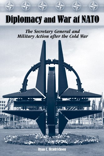 Download Diplomacy and War at NATO: The Secretary General and Military Action After the Cold War pdf