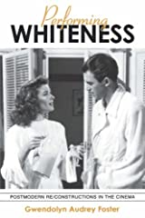 Performing Whiteness: Postmodern Re/Constructions in the Cinema (SUNY series in Postmodern Culture) Paperback