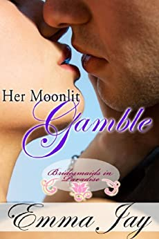 Her Moonlit Gamble, an erotic romance (Bridesmaids in Paradise Book 3) by [Jay, Emma]