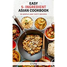 Easy 5-Ingredient Asian Recipes: 30 Simple, Fast and Tasty Recipes