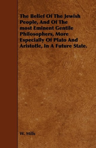 The Belief Of The Jewish People, And Of The most Eminent Gentile Philosophers, More Especially Of Plato And Aristotle, In A Future State. ebook