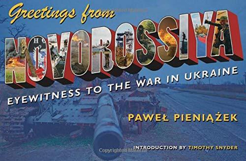 Image of Greetings from Novorossiya: Eyewitness to the War in Ukraine (Russian and East European Studies)