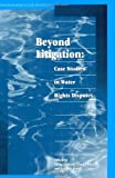 Beyond Litigation : Case Studies in Water Rights Disputes, , 1585760323