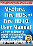 My Fire, Fire HD8, and Fire HD10 User Manual: The complete tutorial and user guide for your NEW Kindle Fire