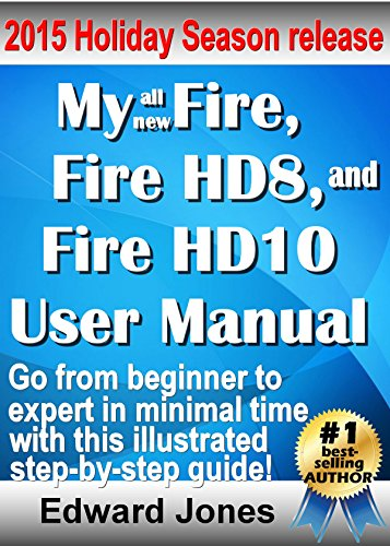 My Fire, Fire HD8, and Fire HD10 User Manual: The complete tutorial and user guide for your NEW