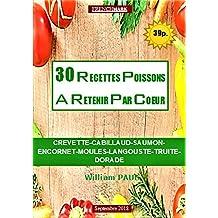 30 RECETTES POISSONS A RETENIR PAR COEUR: CREVETTE-CABILLAUD-SAUMON-ENCORNET-MOULES-LANGOUSTE-TRUITE-DORADE (French Edition)
