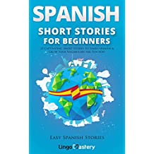 Spanish Short Stories for Beginners: 20 Captivating Short Stories to Learn Spanish & Grow Your Vocabulary the Fun Way! (Easy Spanish Stories nº 1) (Spanish Edition)