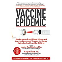 Vaccine Epidemic: How Corporate Greed, Biased Science, and Coercive Government Threaten Our Human Rights, Our Health, and Our Children