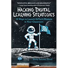 Hacking Digital Learning Strategies: 10 Ways to Launch EdTech Missions in Your Classroom (Hack Learning Series) (Volume 13)
