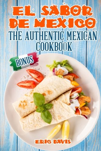 El Sabor de Mexico: The Authentic Mexican Cookbook by Eric Davis