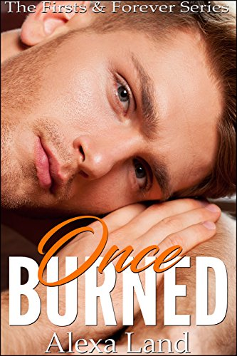 Once burned the firsts forever series kindle edition by alexa once burned the firsts forever series by land alexa fandeluxe Image collections