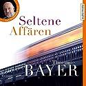 Seltene Affären Hörbuch von Thommie Bayer Gesprochen von: Gert Heidenreich