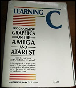 Learning C: Programming Graphics on the Amiga and Atari st