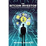 The Bitcoin Investor: A Complete Guide to Cryptocurrency Investing