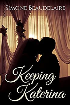 Keeping Katerina (The Victorians Book 1) by [Beaudelaire, Simone]