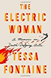 "Tessa Fontaine, ""The Electric Woman: A Memoir in Death-Defying Acts"" (FSG, 2018)"