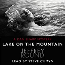 Lake on the Mountain: A Dan Sharp Mystery Audiobook by Jeffrey Round Narrated by Steve Cumyn