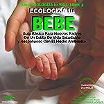 ECOLOGIZA tu BEBE: Guía Básica Para Nuevos Padres De Un Estilo De Vida Saludable y Respetuoso Con El Medio Ambiente (ECOLOGIZA tu VIDA nº 5) | Pilar Bueno,Lucy Bond