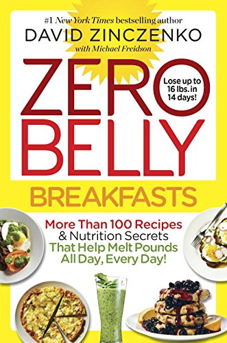 Zero Belly Breakfasts: More Than 100 Recipes & Nutrition Secrets That Help Melt Pounds All Day, Every Day! by David Zinczenko, Michael Freidson
