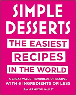 fc7c0e779 Simple Desserts  The Easiest Recipes in the World  Jean-Francois Mallet   9780316518512  Amazon.com  Books