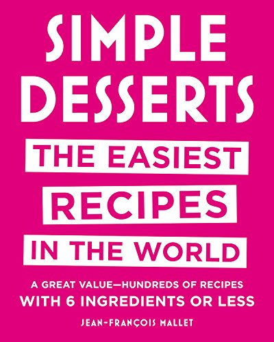 Simple Desserts: The Easiest Recipes in the World by Jean-Francois Mallet