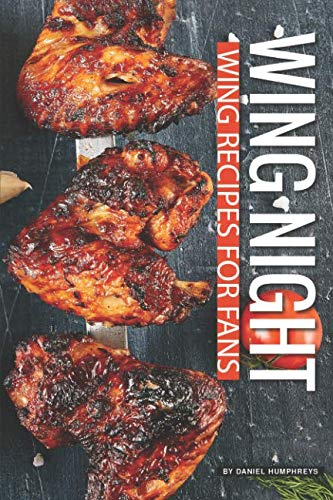 Wing Night: Wing Recipes for Fans by Daniel Humphreys