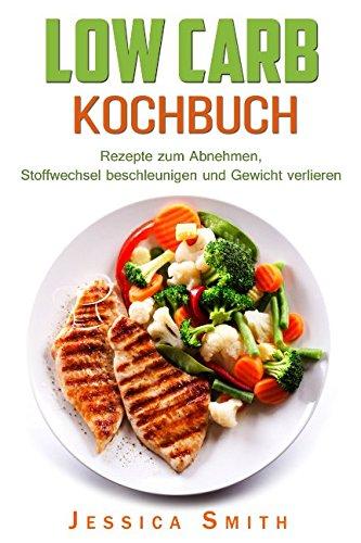 low-carb-kochbuch-rezepte-zum-abnehmen-stoffwechsel-beschleunigen-und-gewicht-verlieren