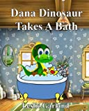 img - for Dana Dinosaur Takes A Bath - A Funny Rhyming Children's Picture Book (For Bedtime and Young Readers) (Dana Dinosaur's Adventures Series 6) book / textbook / text book