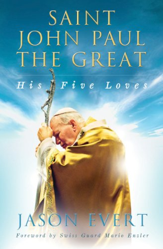 Saint John Paul the Great: His Five Loves