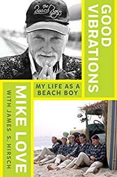 Good Vibrations: My Life as a Beach Boy by [Love, Mike, Hirsch, James S.]
