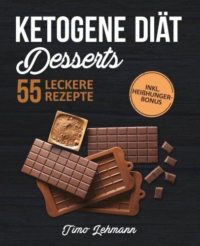 Ketogene Diät - Desserts: Das Kochbuch mit 55 leckeren Low Carb High Fat Rezepten für Naschkatzen - Fett verbrennen ohne Verzicht auf Süßes (inkl. Heißhunger-Bonus)