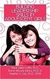 Building Leadership Skills in Adolescent, Heidi Gailor-Loflin and Korrel Woody Kanoy, 1424105897