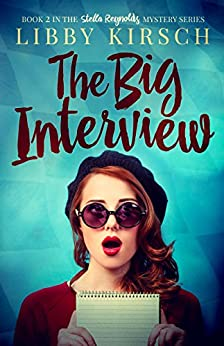 The Big Interview: A Stella Reynolds Mystery Book 2 (Stella Reynolds Mystery Series) by [Kirsch, Libby]