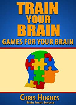 Train Your Brain: Games to Improve Your Brain by [Hughes, Chris]