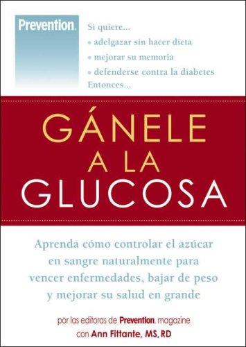 Gánele a la glucosa: Aprenda cómo controlar el azúcar en sangre naturalmente para vencer enfermedades, bajar de peso y mejorar su salud en grande (Spanish Edition) ebook