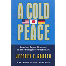 A Cold Peace: America, Japan, Germany, and the Struggle for Supremacy (Twentieth Century Fund)