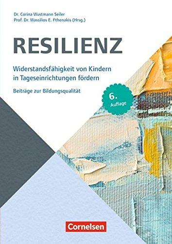 Beiträge zur Bildungsqualität: Resilienz (7. Auflage): Widerstandsfähigkeit von Kindern in Tageseinrichtungen fördern
