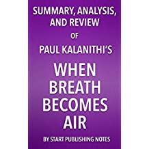 Summary, Analysis, and Review of Paul Kalanithi's When Breath Becomes Air (English Edition)