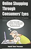 img - for Online Shopping Through Consumers' Eyes: A Study of Online Users' Responses to 107 Questions book / textbook / text book
